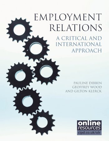 Book cover for Employment Relations:  A Critical and International Approach a book by Pauline  Dibben, Geoffrey  Wood, Gilton  Klerck