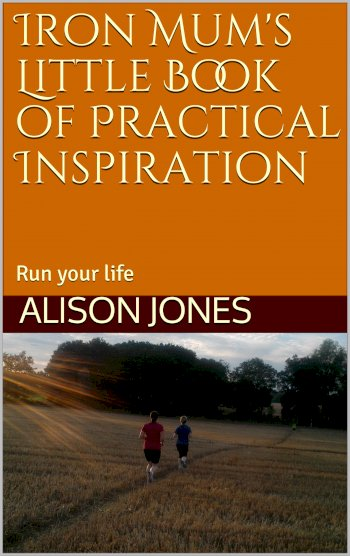Book cover for Iron Mum's Little Book of Practical Inspiration:  Run Your Life a book by Alison  Jones