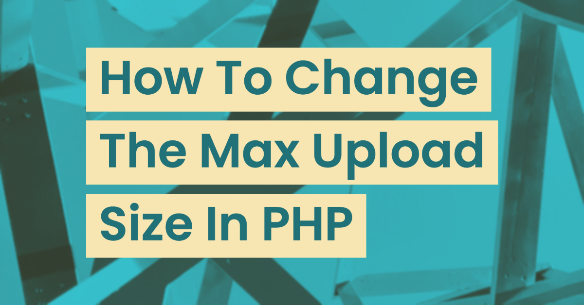 How to change the Max Upload Size in PHP
