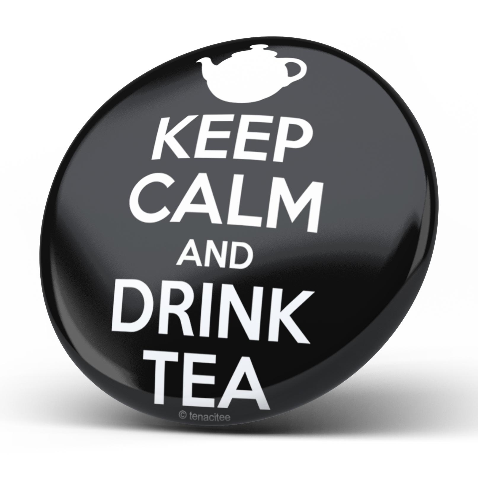 Tenacitee Keep Calm And Drink Tea Pinback Button, 2.25  - $6.99