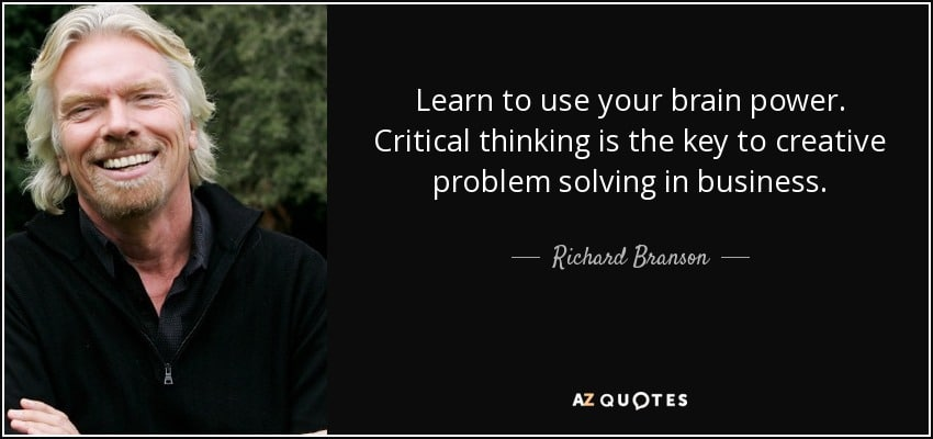 Critical Thinking is the key to creative problem solving in business.