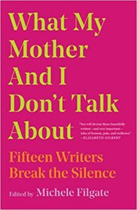 Cover Art for What My Mother and I Don't Talk About: Fifteen Writers Break the Silence