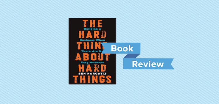 The Hard Thing About Hard Things Book Review